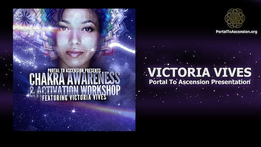 Get access to Chakra Awareness and Activation Workshop - Victoria Vives (Portal To Ascension Presentation) by Awoken TV
