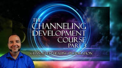 Module 4 - Channeled Healing Preparation | Channeling Development Course (Part 3) by Awoken TV