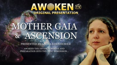 Mother Gaia and Ascension Presentation with Laura Eisenhower by Awoken TV