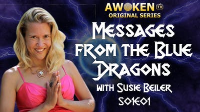 Instant Access to Messages from the Blue Dragons - S01E01 by Awoken TV, powered by Intelivideo