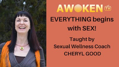 Everything Begins With Sex - Cheryl Good by Awoken TV