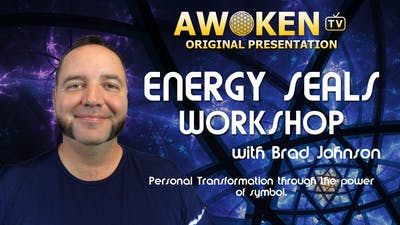 Instant Access to The Energy Seals Workshop with Brad Johnson by Awoken TV, powered by Intelivideo