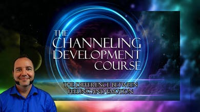 Module 4 - The Difference Between Feeling and Emotion  | Channeling Development Course (Part 1) by Awoken TV