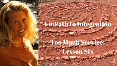 Instant Access to Module 8 - Too Much Service: Lesson Six | EmPath to Integration Course by Awoken TV, powered by Intelivideo