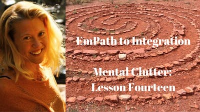 Instant Access to Module 16 - Mental Clutter: Lesson Fourteen | EmPath to Integration Course by Awoken TV, powered by Intelivideo