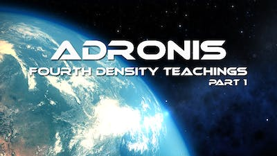 Adronis - Fourth Density Teachings (Part 1) by Awoken TV