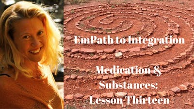 Instant Access to Module 15 - Medication & Substances: Lesson Thirteen | EmPath to Integration Course by Awoken TV, powered by Intelivideo