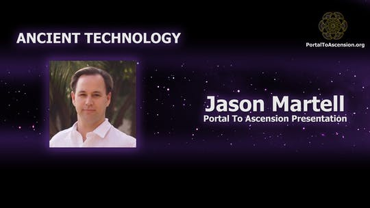 Get access to Ancient Technology - Presented by Jason Martell (Portal To Ascension Presentation) by Awoken TV