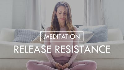 [MEDITATION] Release Resistance by The Movement
