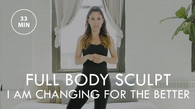 [ELEVATE] Full Body Sculpt : I Am Changing For The Better (33 min) by The Movement