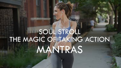 [MANTRAS] Soul Stroll - The Magic of Taking Action by The Movement