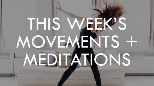 THIS WEEK'S MOVEMENTS + MEDITATIONS by The Movement