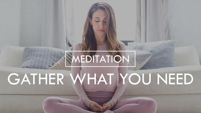[MEDITATION] Gather What You Need by The Movement