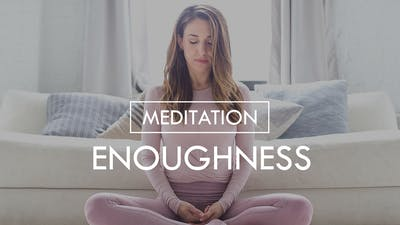 [MEDITATION] Enoughness by The Movement