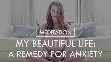 [MEDITATION] My Beautiful Life: A Remedy for Anxiety by The Movement