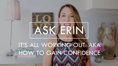 [ASK ERIN] It's All Working Out - AKA How to Gain Confidence by The Movement