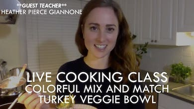 [GUEST TEACHER] Live Cooking Class with Heather Pierce Giannone - Colorful Mix and Match Turkey Veggie Bowl by The Movement