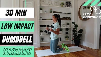 LIVE 30 MIN LOW IMPACT STRENGTH - DUMBBELLS REQUIRED by Elise's Bodyshop
