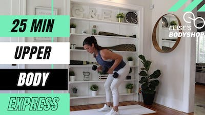 LIVE 25 MINUTE UPPER BODY STRENGTH X HIIT 1.0 - EQUIP: DUMBBELLS by Elise's Bodyshop