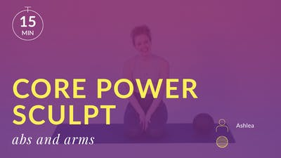 Core Power Sculpt: Abs and Arms with Ashlea by Physique 57