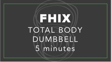 FHIX | Total Body Dumbbell | 5 Minutes by Fhitting Room