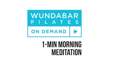 1 Min Morning Meditation by WundaBar Pilates