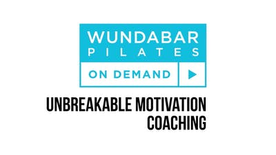 Unbreakable Motivation by WundaBar Pilates