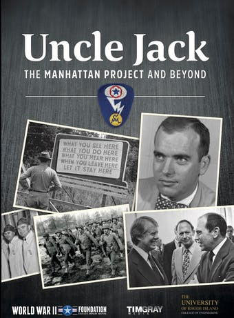 Instant Access to Uncle Jack: Manhattan Project and Beyond by World War II Foundation, powered by Intelivideo