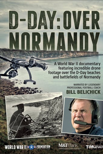 D-Day: Over Normandy Narrated by Bill Belichick by World War II Foundation, powered by Intelivideo