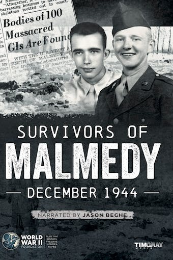 Survivors of Malmedy: December 1944 by World War II Foundation