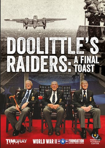 Instant Access to Doolittle's Raiders: A Final Toast by World War II Foundation, powered by Intelivideo